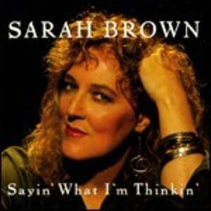 CD Sayin' what I'm Thinkin' di Sarah Brown