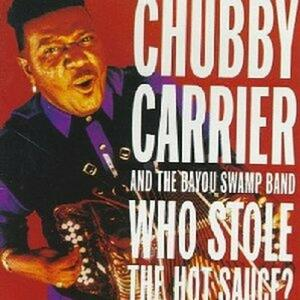 Who Stole the Hot Sauce? - CD Audio di Chubby Carrier,Bayou Swamp