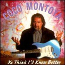 Ya Think I'd Know Better - CD Audio di Coco Montoya