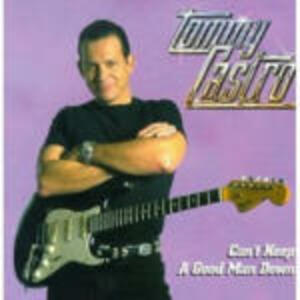 Can't Keep a Good Man Down - CD Audio di Tommy Castro