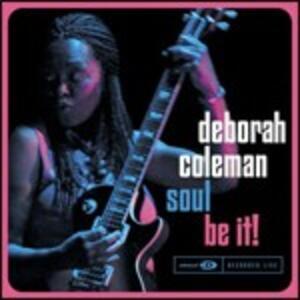 Soul be it! - CD Audio di Deborah Coleman