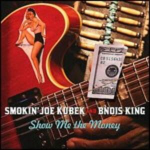 Show me the Money - CD Audio di Smokin Joe Kubek,Bnois King