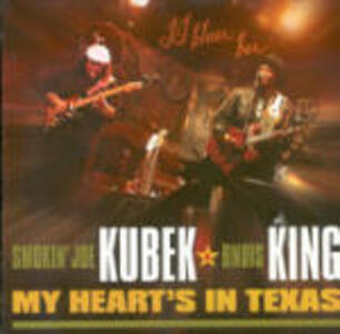 My Heart's in Texas - CD Audio di Smokin Joe Kubek,Bnois King