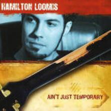 Ain't Just Temporary - CD Audio di Hamilton Loomis