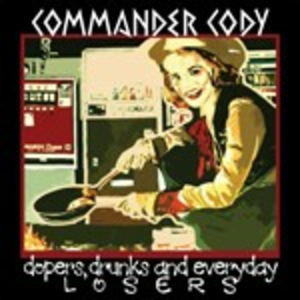 CD Dopers, Drunks and Everyday Losers di Commander Cody