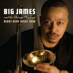 CD Right Here Right Now Big James , Chicago Playboys