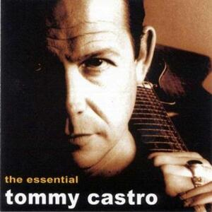 The Essential Tommy Castro - CD Audio di Tommy Castro
