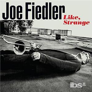 Like, Strange - CD Audio di Joe Fiedler