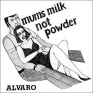 Vinile Mums Milk Not Powder Alvaro