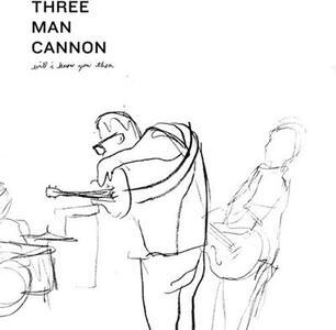 Will I Know You Then - Vinile LP di Three Man Cannon