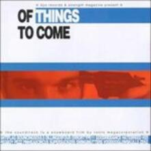Of Things to Come (Colonna sonora) - CD Audio