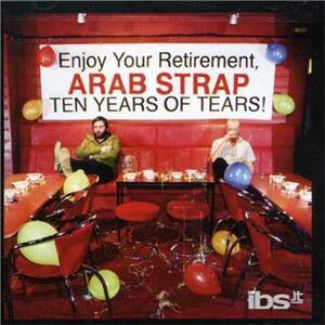 Ten Years of Tears - CD Audio di Arab Strap