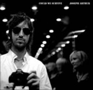 CD Could We Survive di Joseph Arthur