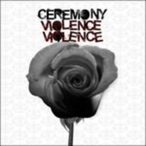 Violence Violence - Vinile LP di Ceremony