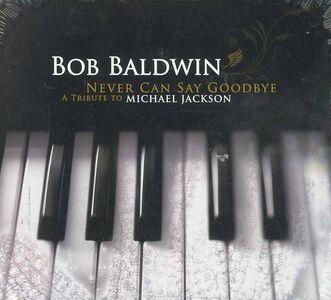 CD Never Can Say Goodbye di Bob Baldwin