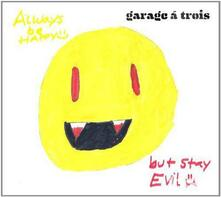 Always Be Happy But Stay Evil - Vinile LP di Garage a Trois