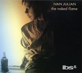 Naked Flame - CD Audio di Ivan Julian