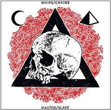 Master-Slave - Vinile LP di Whips/Chains