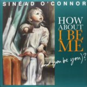 Vinile How About I Be Me (and You Be You)? Sinead O'Connor