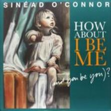 How About I Be Me (and You Be You)? - Vinile LP di Sinead O'Connor