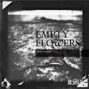 Air You Found - CD Audio di Empty Flowers