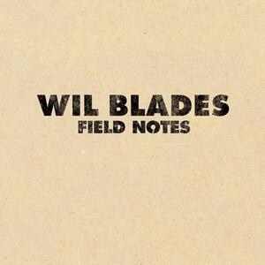 Field Notes - CD Audio di Wil Blades