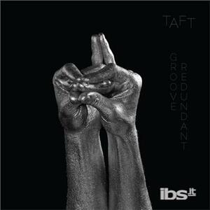 Groove Redundant - Vinile LP di Taft