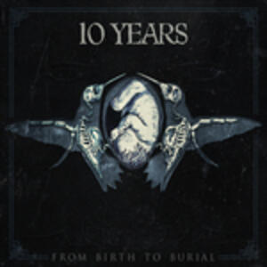 From Birth to Burial - CD Audio di 10 Years