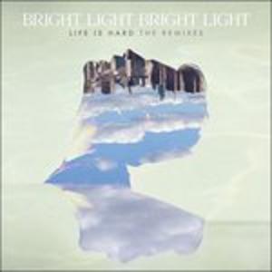 CD Life Is Hard di Bright Light Bright Light