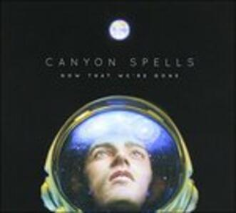 Now That We're Gone - CD Audio di Canyon Spells