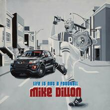 Life Is Not a Football - Vinile LP di Mike Dillon