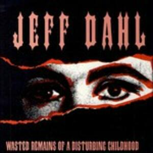Wasted Remains of a Disturbing Childhood - CD Audio di Jeff Dahl