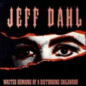 CD Wasted Remains of a Disturbing Childhood di Jeff Dahl