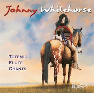 CD Totemic Flute Chants di Johnny Whitehorse