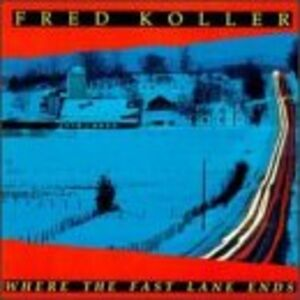 CD Where the Fast Lane Ends di Fred Koller
