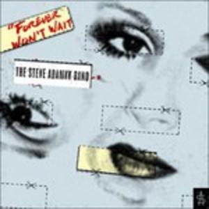 CD Forever Won't Wait di Steve Adamyk (Band)