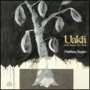 CD Uakti. New Music for Flute di Matthias Ziegler