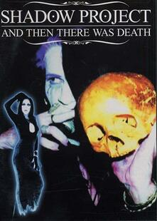 Shadow Project. And Then There Was Death (DVD) - DVD di Shadow Project