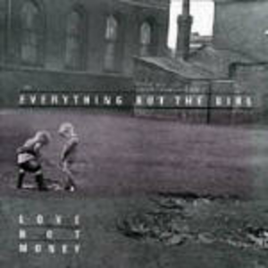 CD Love Not Money di Everything but the Girl