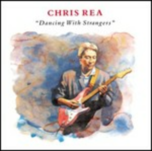 CD Dancing with Strangers di Chris Rea