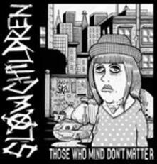 Those Who Mind Don't Matter - Vinile LP di Slow Children