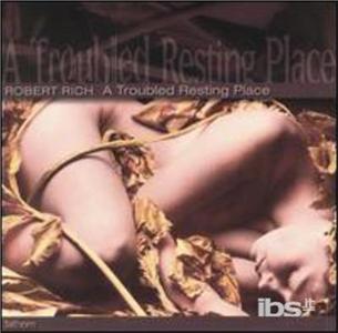 CD A Troubled Resting Place di Robert Rich