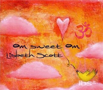 Om Sweet Om - CD Audio di Lisbeth Scott