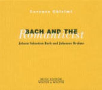 Bach and the Romanticist - CD Audio di Johann Sebastian Bach,Johannes Brahms,Lorenzo Ghielmi