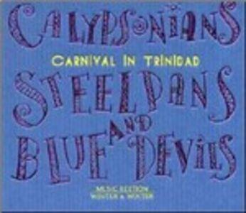 CD Carnival in Trinidad Calypsonians , Steelpans , Blue Devils