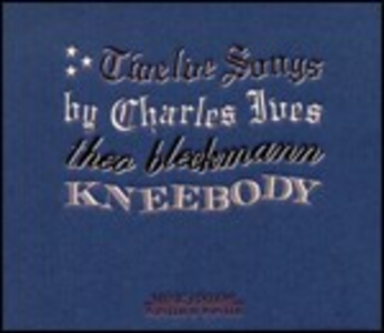 CD Twelve Songs by Charles Ives Theo Bleckmann , Kneebody