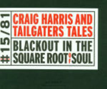 CD Blackout In the Square Root of Soul Craig Harris , Tailgaters Tales