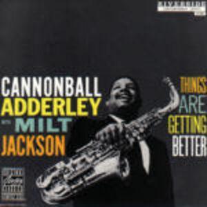 CD Things Are Getting Better Julian Cannonball Adderley , Milt Jackson