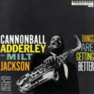 CD Things Are Getting Better Julian Cannonball Adderley , Milt Jackson