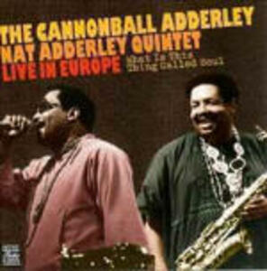 Live in Europe. What is This Thing Called Soul - CD Audio di Julian Cannonball Adderley,Nat Adderley